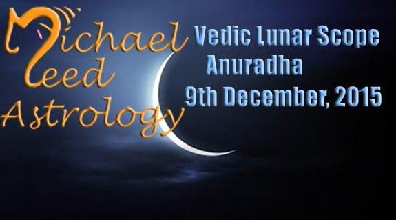 Vedic Lunar Scope Video - Anuradha 9th December, 2015