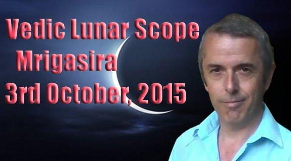 Vedic Lunar Scope Video - Mrigasira 3rd October, 2015