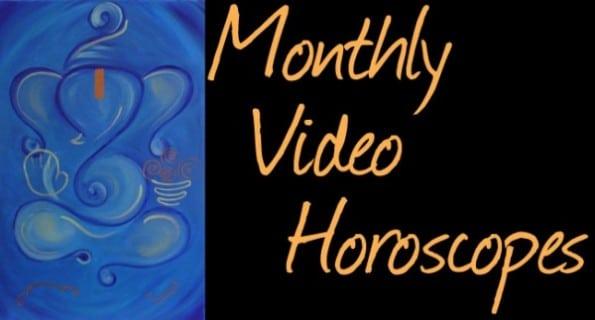 Monthly Video Horoscopes
