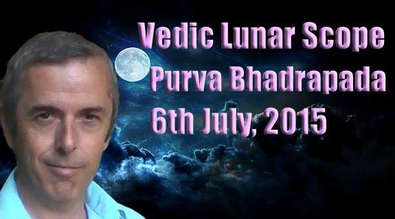 Vedic Lunar Scope Video - Purva Bhadrapada 6th July, 2015