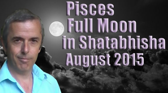 Pisces Full Moon in Shatabhisha 29th August, 2015