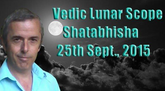 Vedic Lunar Scope - Shatabhisha 25th September, 2015